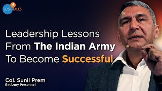 How To Excel In Life: Lessons From The Indian Army | Col. Sunil Prem (Retd.) | Josh Talks