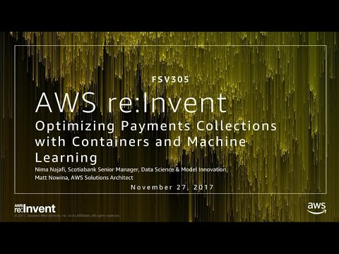 AWS re:Invent 2017: Optimizing Payments Collections with Containers and Machine Lear (FSV305)