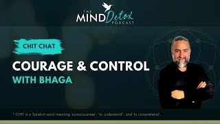 #006 | Courage & Control | With Bhaga | The Mind Detox Podcast