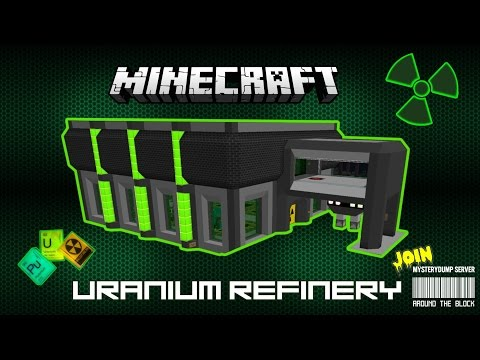 Around the Block - Uranium Refinery!