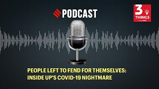 People left to fend for themselves: Inside UP's Covid-19 nightmare