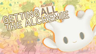 505 - Getting (Almost) ALL the Alcremie!!