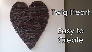How-To Make a Large Twig Heart | D.I.Y. | Sticks and Twigs | Home Decor