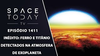 Inédito: Ferro E Titânio Detectados Na Atmosfera de Exoplaneta - Space Today TV Ep.1411 thumbnail