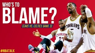 Who's To Blame for The Cavaliers Game 3 Loss? | Boston Celtics vs Cleveland Cavaliers ECF