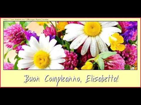 Tanti Auguri Di Buon Compleanno Elisabetta Youtube