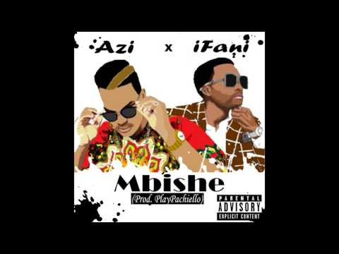 Azi -  Mbishe Ft.  iFani (prod. PlayPachiello)(Audio)