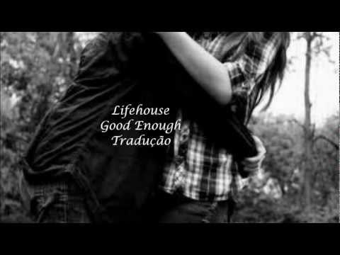 Lifehouse- Good Enough_ Tradução