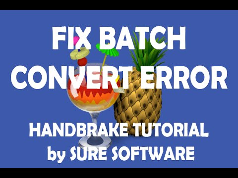 Fix Batch Convert Error - Handbrake Tutorial by Sure Software