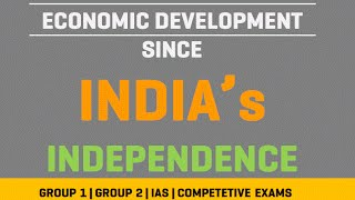 Economy - India Economic Development Since Independence [1947 -2016]