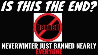 I AM BANNED - YOU ARE BANNED - WE ARE ALL BANNED - NEVERWINTER KILLS ITS OWN GAME