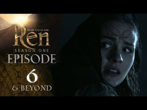 EPISODE 6 & BEYOND - Ren: The Girl with the Mark