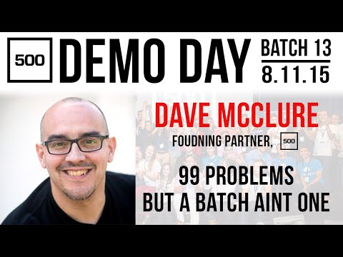 [500 STARTUPS VC Education 2015] 99 VC Problems But A Batch Ain't One