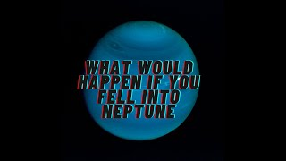 What if you fell INTO NEPTUNE | Astrophizzy