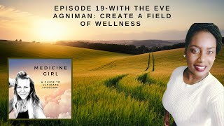 Episode 19-Creating a Field of Wellness with the Eve Agniman