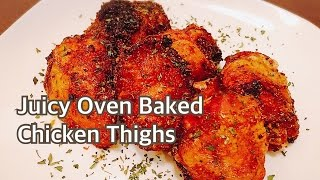 How To Make Juicy Oven Baked Chicken Thighs