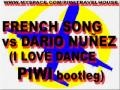 FRENCH SONG vs DARIO NUÑEZ  ( I LOVE DANCE - PIWI bootleg)