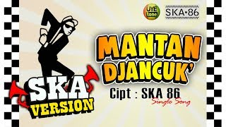 SKA 86 MANTAN DJANCUK Reggae SKA Single Song Original