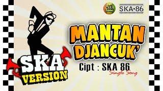Download SKA 86 - MANTAN DJANCUK (Reggae SKA) Single Song Original