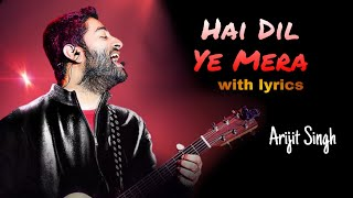 Hai Dil Ye Mera - Lyrics Video Song || Arijit Singh