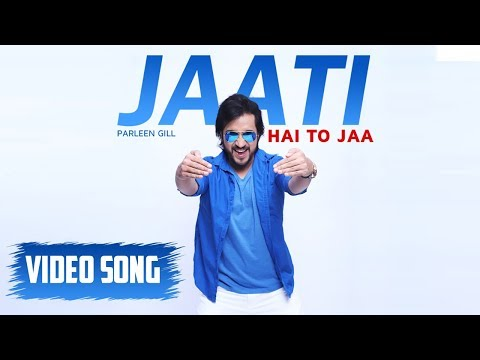 Jaati Hai To Jaa - Official Video | Parleen Gill | Latest Bollywood Songs 2019