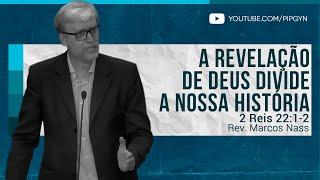 A revelação de Deus divide a nossa história - 2 Reis 22:1-2 | Rev. Marcos Nass