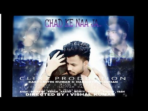 CHAD KE NAA JA || Clixz Production  || Official Video|| 2018