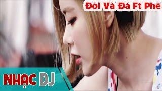 Nonstop - Đời Và Đá Ft Phê - DJ Hiếu Bột Initial Mix