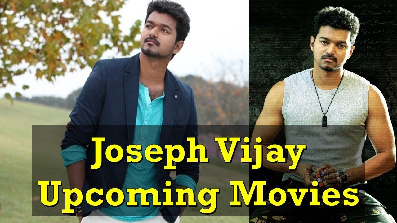 upcoming movies of joseph vijay 2017 2018 2019 joseph vijay upcoming