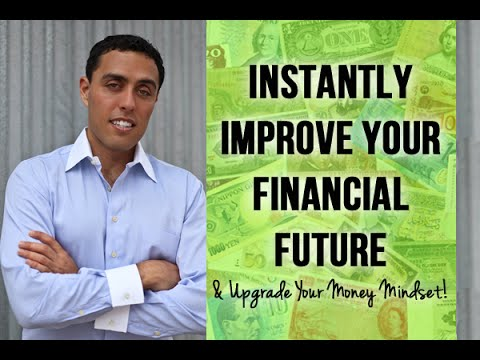 Instantly Improve Your Financial Future & Upgrade Your Money Mindset