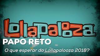 Baixar O que esperar do Lollapalooza 2018? | Papo Reto | Alta Fidelidade