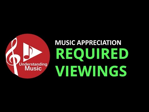 Music Appreciation -  Required Viewings
