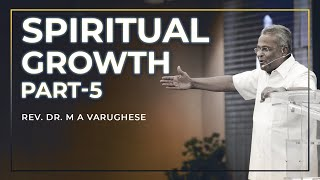 Spiritual Growth, Part-5 - Rev. Dr. M A Varughese