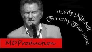 Eddy Mitchell - Frenchy Tour 2004 (9ème et dernière partie)