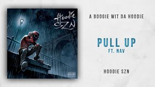 A Boogie wit da Hoodie - Pull Up Ft. Nav (Hoodie SZN)