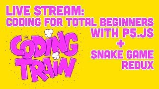 Live Stream #150: Coding for Total Beginners with p5.js + Snake Game Redux