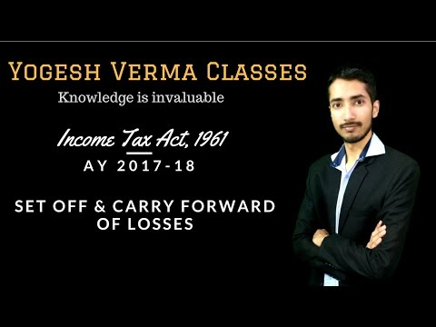 Income Tax AY 17-18 : Set off & carry forward of losses : Lecture 38