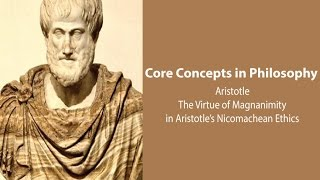 Philosophy Core Concepts: Virtue of Magnanimity in Aristotle