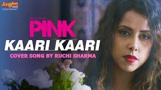 Kaari Kaari Ruchi Sharma Cover Version Pink Amitabh Bachchan Taapsee Pannu Shoojit S