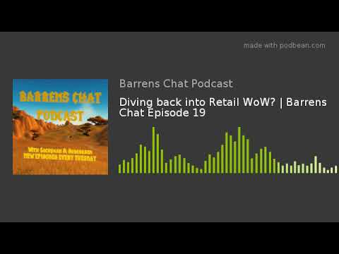 Diving Back Into Retail WoW?   Barrens Chat Episode 19