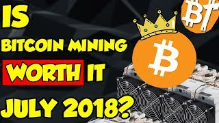 Is bitcoin mining worth it in July (2018)|Marketreview