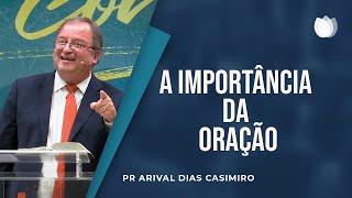 A Importância da Oração | Pr. Arival Dias Casimiro