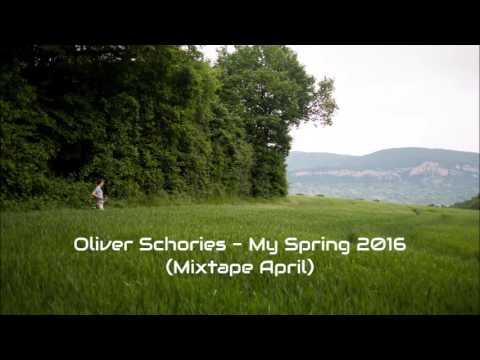Oliver Schories - My Spring 2016 (Mixtape April)