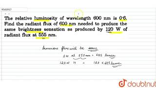 The relative luminosity of wavelength 600 nm is 0.6. Find the radiant flux of 600 nm needed to p...