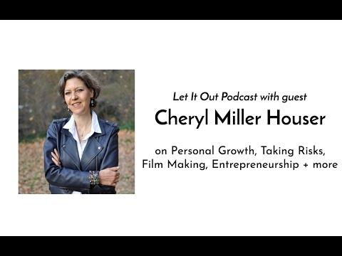 203 | Cheryl Miller Houser on Personal Growth, Taking Risks, Film Making, Entrepreneurship + more