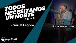 Serie Todos Necesitamos Un Norte Parte 4 Zona De Legado - Pastor Hector Caban -TampaSpanishSDAChurch
