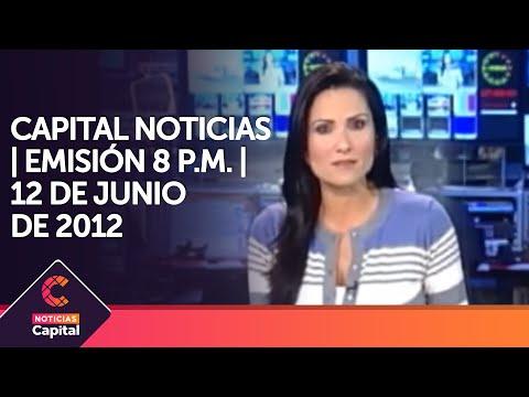 Capital Noticias 8 pm martes 12 de junio de 2012