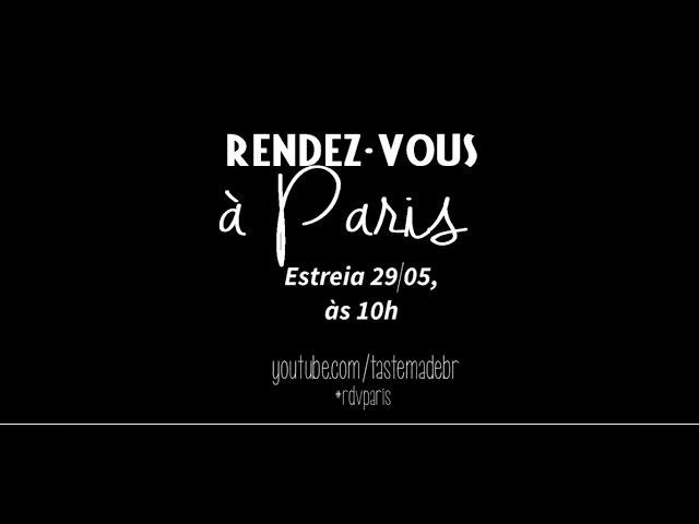Estreia RENDEZ-VOUS À PARIS na Tastemade Brasil