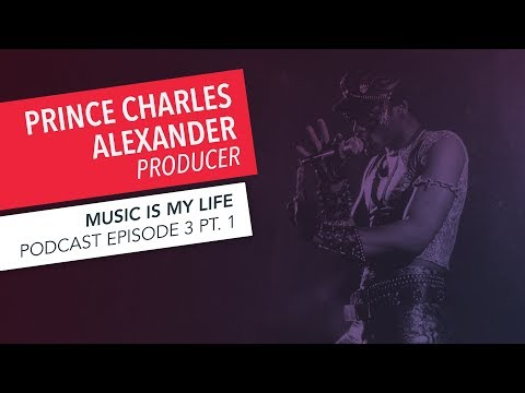 Music is My Life: Prince Charles Alexander | Episode 3 | Part 1 | Podcast