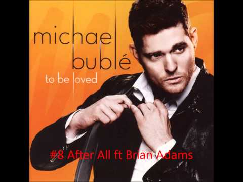 #8 ~ After All ~ Michael Bublé ft Bryan Adams ~ To Be Loved